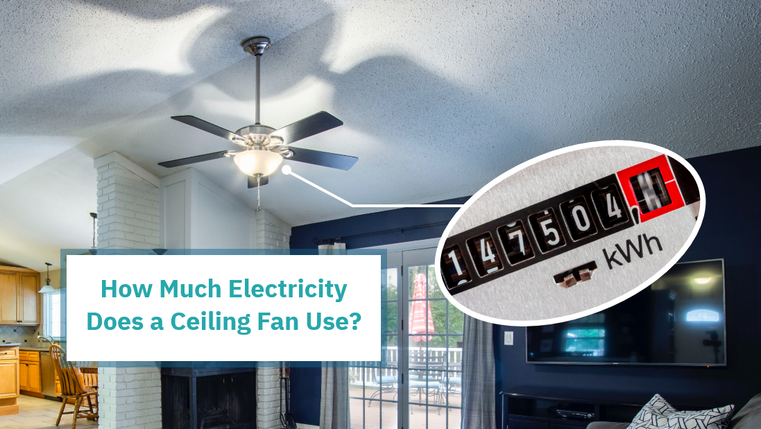 How Much Electricity Does a Ceiling Fan Use (Hint: Not much!)